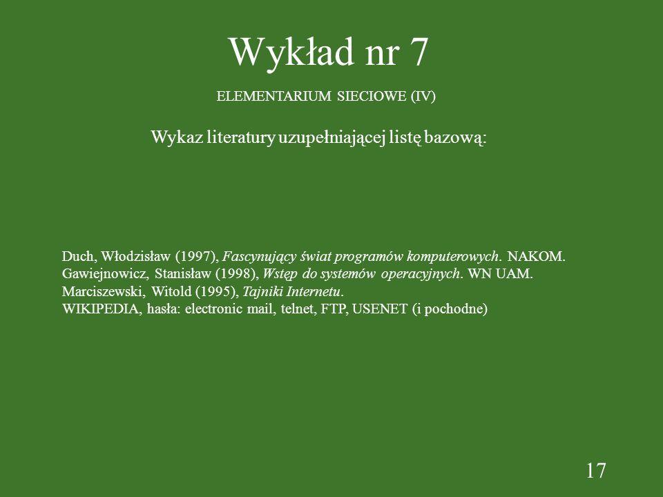 17 Wykład nr 7 ELEMENTARIUM SIECIOWE (IV) Wykaz literatury uzupełniającej listę bazową: Duch, Włodzisław (1997), Fascynujący świat programów komputerowych.
