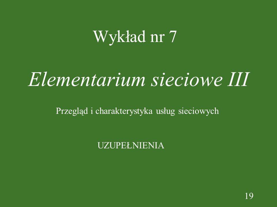 19 Wykład nr 7 Elementarium sieciowe III UZUPEŁNIENIA Przegląd i charakterystyka usług sieciowych