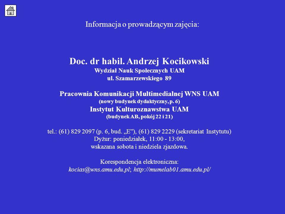 Informacja o prowadzącym zajęcia: Doc. dr habil. Andrzej Kocikowski Wydział Nauk Społecznych UAM ul. Szamarzewskiego 89 Pracownia Komunikacji Multimed