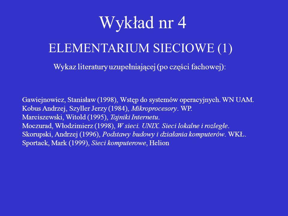 Wykład nr 4 ELEMENTARIUM SIECIOWE (1) Wykaz literatury uzupełniającej (po części fachowej): Gawiejnowicz, Stanisław (1998), Wstęp do systemów operacyj