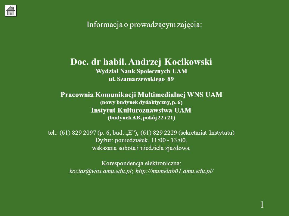 1 Informacja o prowadzącym zajęcia: Doc. dr habil. Andrzej Kocikowski Wydział Nauk Społecznych UAM ul. Szamarzewskiego 89 Pracownia Komunikacji Multim