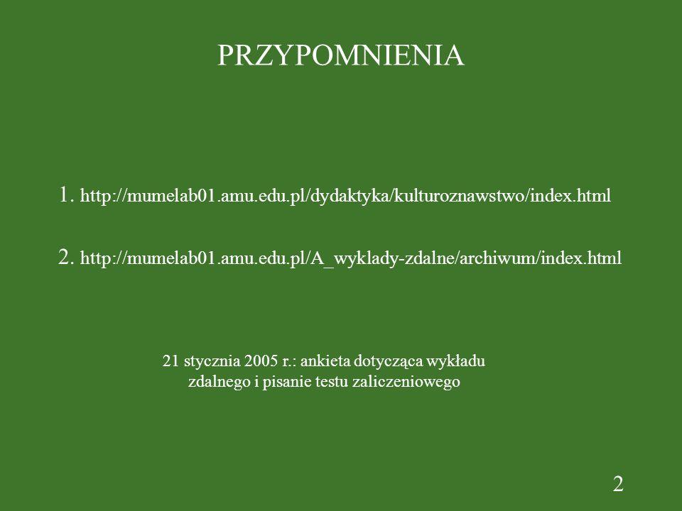 2 PRZYPOMNIENIA 1. http://mumelab01.amu.edu.pl/dydaktyka/kulturoznawstwo/index.html 2. http://mumelab01.amu.edu.pl/A_wyklady-zdalne/archiwum/index.htm