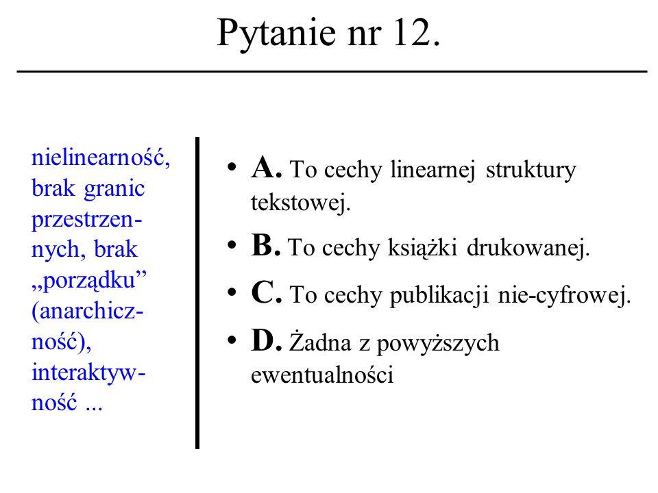 Pytanie nr 11. Terminal jest urządzeniem A. wejścia B. wyjścia C. wejścia i wyjścia D. Żadna z powyższych ewentualności