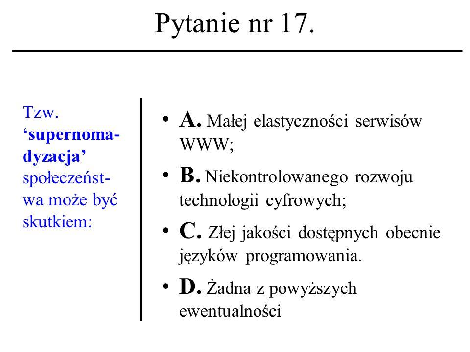 Pytanie nr 16. Nad konstrukcją ENIACa pracowali: A. Eckert i Mouchly; B. Ritchie i Wozniak; C. Bool i Shannon. D. Żadna z powyższych ewentualności