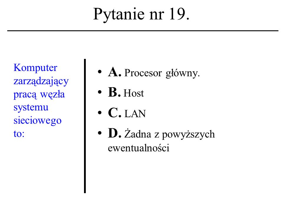 Pytanie nr 18. Sieć komputerowa A. To maszyna cyfrowa wraz z systemem operacyjnym. B. To maszyna cyfrowa + banki danych. C. To maszyna cyfrowa+system