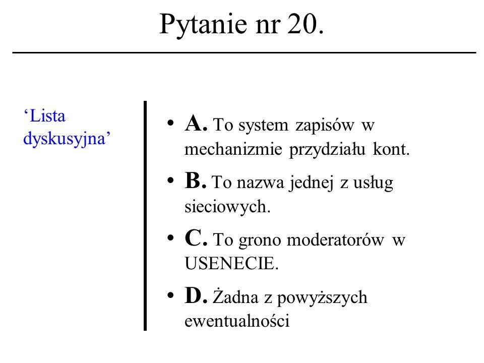 Pytanie nr 19. Komputer zarządzający pracą węzła systemu sieciowego to: A. Procesor główny. B. Host C. LAN D. Żadna z powyższych ewentualności