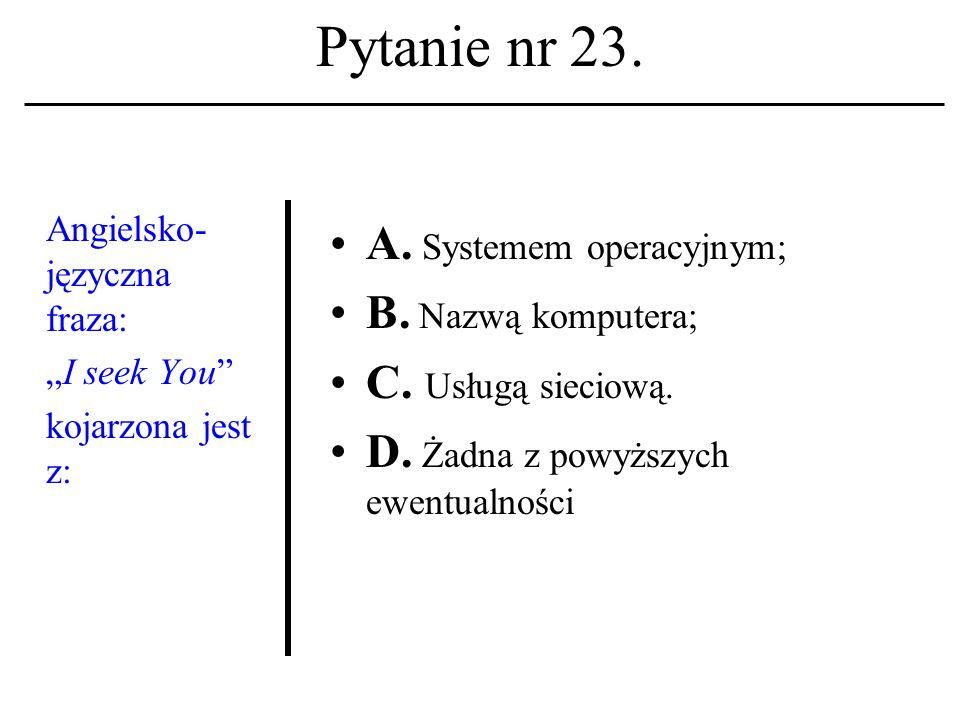 Pytanie nr 22. Adres pocztowy w komunikacji elektronicz- nej składa się z: A. Adresu IP i nickname-u B. Identyfikatora i nazwy hosta. C. Nazwy hosta i