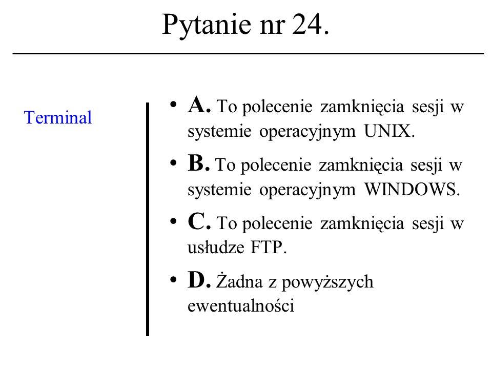 Pytanie nr 23. Angielsko- języczna fraza: I seek You kojarzona jest z: A. Systemem operacyjnym; B. Nazwą komputera; C. Usługą sieciową. D. Żadna z pow