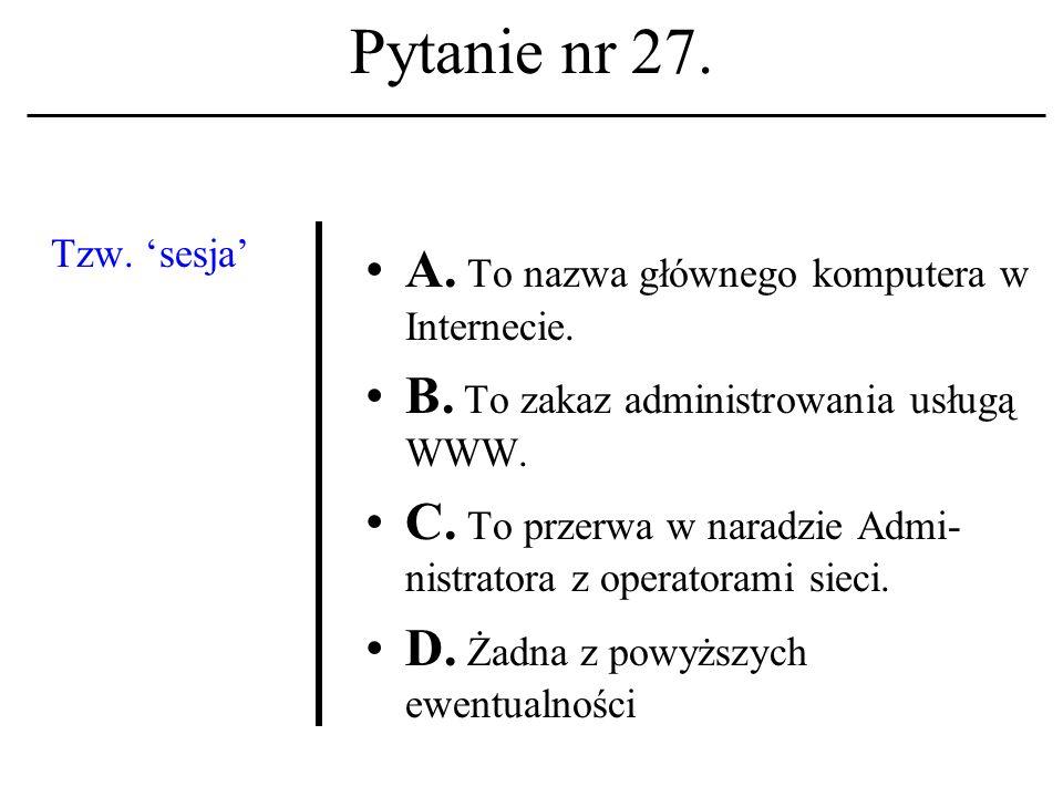 Pytanie nr 26. Terminetyka kompu- terowa ukuty został w: A. Połowie lat 50-tych; B. Połowie lat 60-tych; C. Połowie lat 90-tych. D. Żadna z powyższych