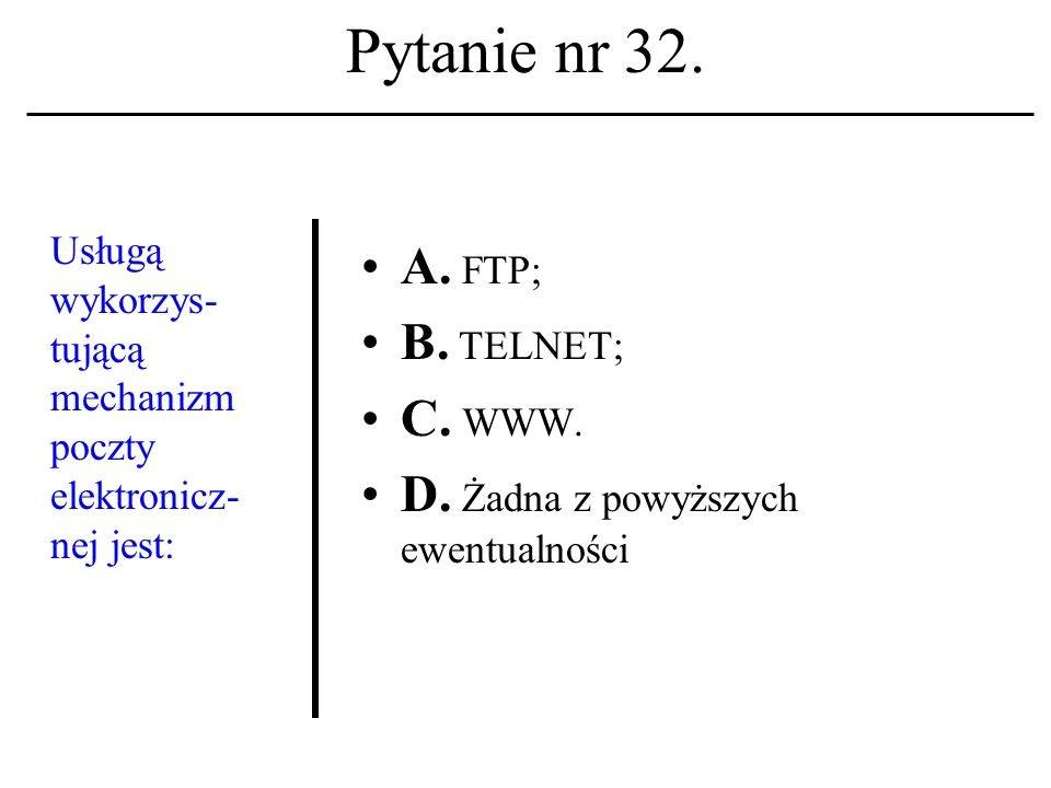 Pytanie nr 31. Protokół komunika- cyjny A. Reguluje zasady kontaktu między komputerami w sieci. B. Określa kolejność wezwań do podania hasła. C. Zezwa