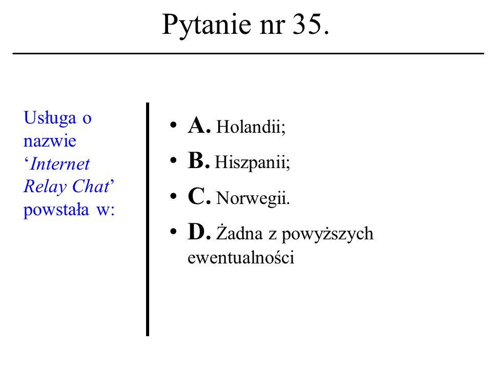 Pytanie nr 34. Filozoficz- nym funda- mentem etyki komputero- wej jest: A. Tomizm; B. Utylitaryzm; C. Nominalizm. D. Żadna z powyższych ewentualności