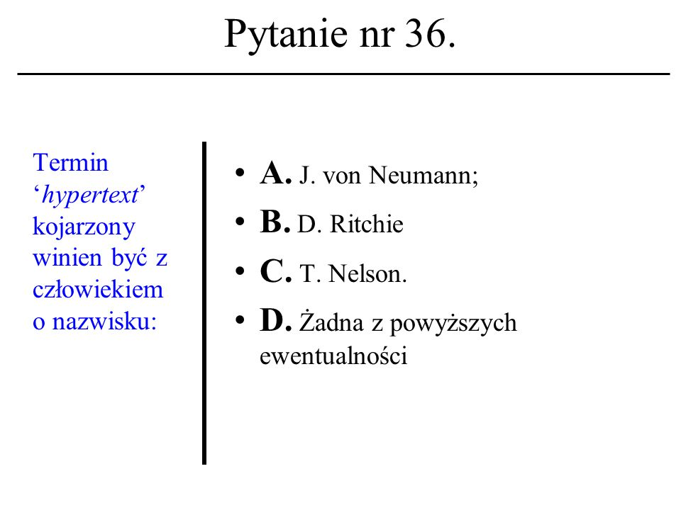 Pytanie nr 35. Usługa o nazwieInternet Relay Chat powstała w: A. Holandii; B. Hiszpanii; C. Norwegii. D. Żadna z powyższych ewentualności