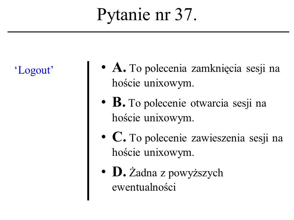 Pytanie nr 36. Terminhypertext kojarzony winien być z człowiekiem o nazwisku: A. J. von Neumann; B. D. Ritchie C. T. Nelson. D. Żadna z powyższych ewe