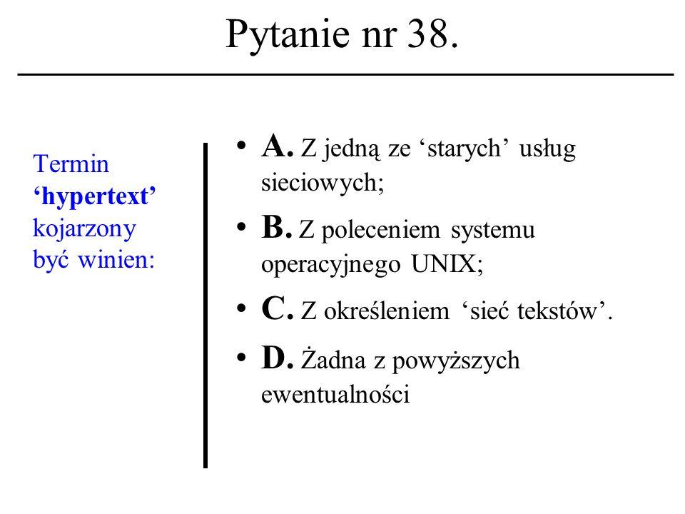 Pytanie nr 37. Logout A. To polecenia zamknięcia sesji na hoście unixowym. B. To polecenie otwarcia sesji na hoście unixowym. C. To polecenie zawiesze