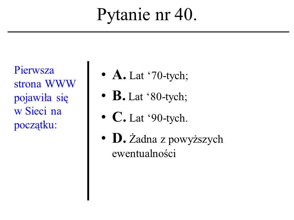 Pytanie nr 39. Akronim TCP/IP kojarzyć należy z: A. Uniwersalnym protokołem dyplomatycznym. B. Uniwersalnym protokołem migracyjnym. C. Uniwersalnym pr