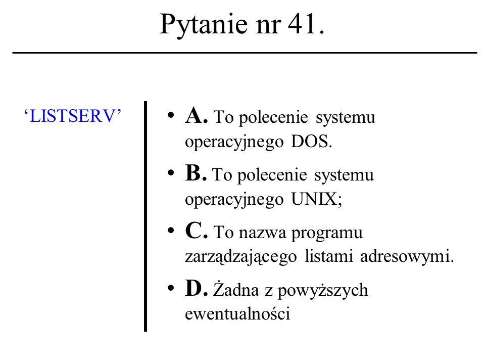 Pytanie nr 40. Pierwsza strona WWW pojawiła się w Sieci na początku: A. Lat 70-tych; B. Lat 80-tych; C. Lat 90-tych. D. Żadna z powyższych ewentualnoś