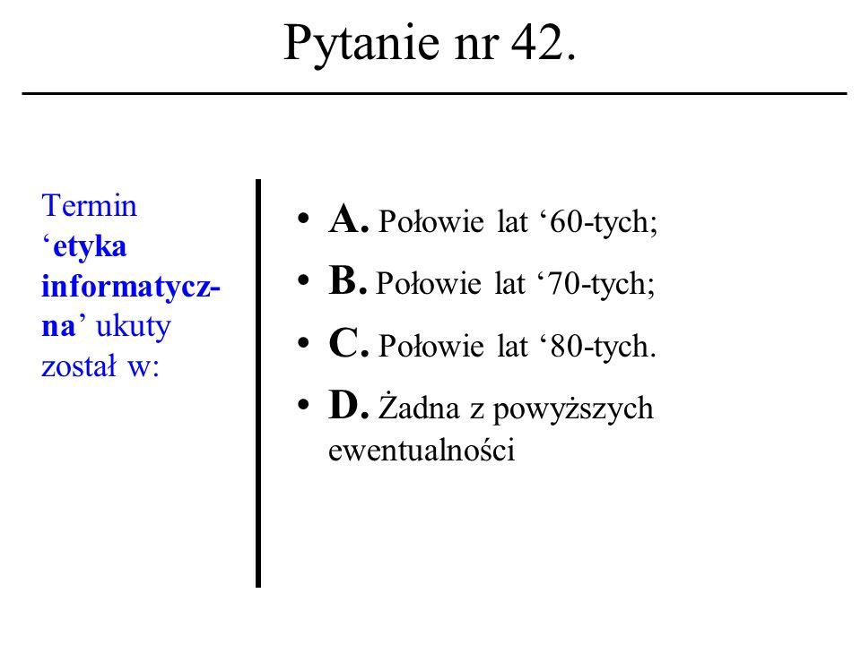 Pytanie nr 41. LISTSERV A. To polecenie systemu operacyjnego DOS. B. To polecenie systemu operacyjnego UNIX; C. To nazwa programu zarządzającego lista