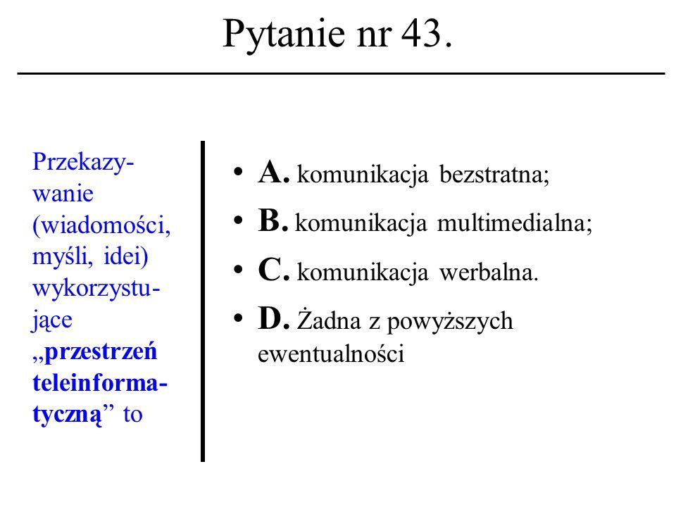 Pytanie nr 42. Terminetyka informatycz- na ukuty został w: A. Połowie lat 60-tych; B. Połowie lat 70-tych; C. Połowie lat 80-tych. D. Żadna z powyższy