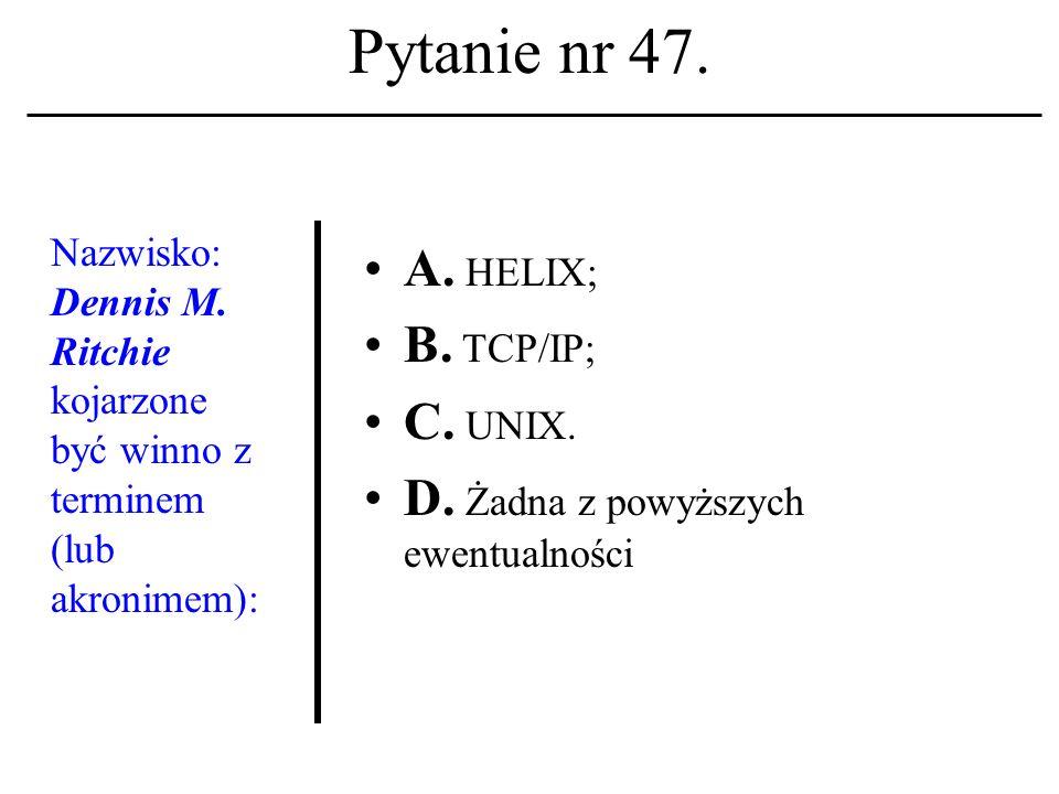 Pytanie nr 46. Niepowta- rzalny identyfikator komputera w sieci to: A. Adres IP; B. E-mail; C. Userid. D. Żadna z powyższych ewentualności