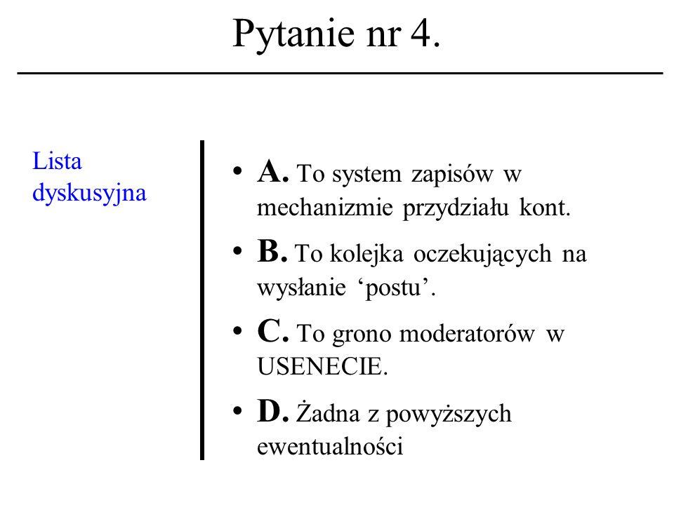 Pytanie nr 4.Lista dyskusyjna A. To system zapisów w mechanizmie przydziału kont.