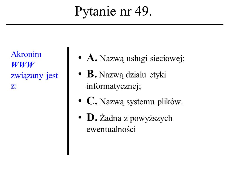 Pytanie nr 48. Nazwisko Walter Maner kojarzysz z: A. Określeniemsieć tekstów; B. Powstaniem UNIXa; C. Usługą IRC. D. Żadna z powyższych ewentualności