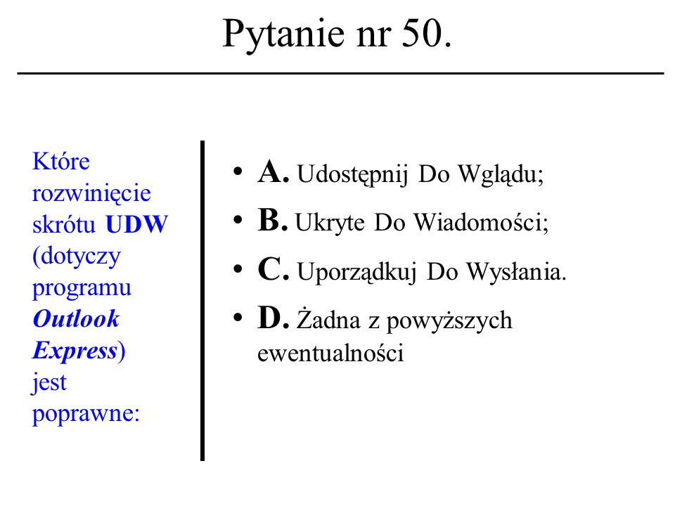 Pytanie nr 49. Akronim WWW związany jest z: A. Nazwą usługi sieciowej; B. Nazwą działu etyki informatycznej; C. Nazwą systemu plików. D. Żadna z powyż