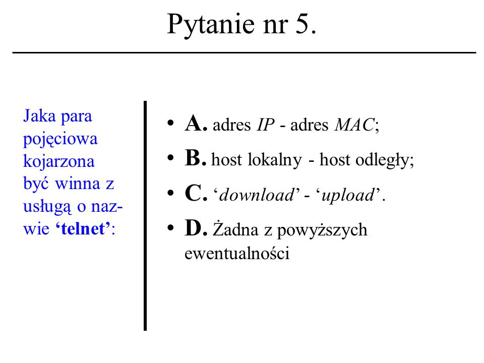 Pytanie nr 5.Jaka para pojęciowa kojarzona być winna z usługą o naz- wie telnet: A.