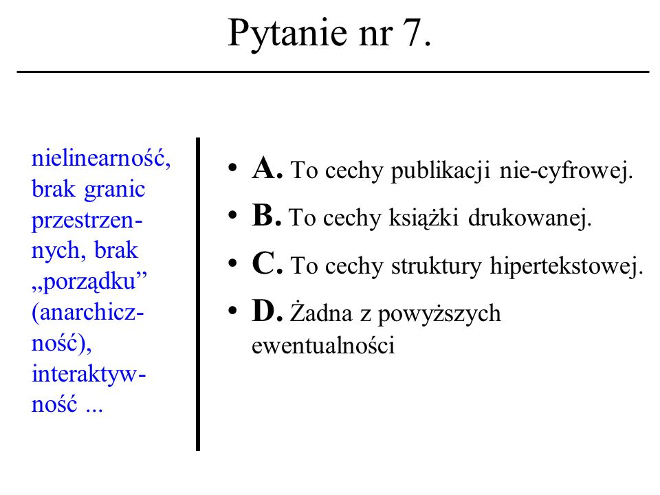 Pytanie nr 6. HTML A. To skrót nazwy głównego serwera WWW; B. To nazwa nowego systemu operacyjnego (dla sieci); C. To akronim nazwy pewnego języka. D.
