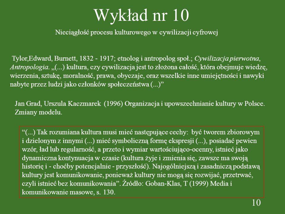 10 Wykład nr 10 Nieciągłość procesu kulturowego w cywilizacji cyfrowej Tylor,Edward, Burnett, 1832 - 1917; etnolog i antropolog społ.; Cywilizacja pierwotna, Antropologia.