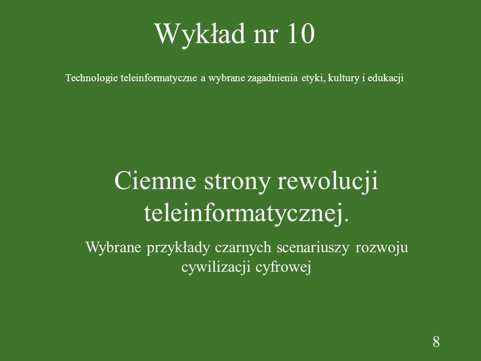 8 Wykład nr 10 Technologie teleinformatyczne a wybrane zagadnienia etyki, kultury i edukacji Ciemne strony rewolucji teleinformatycznej.