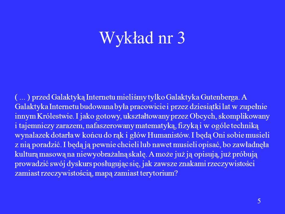 5 Wykład nr 3 (... ) przed Galaktyką Internetu mieliśmy tylko Galaktyka Gutenberga.