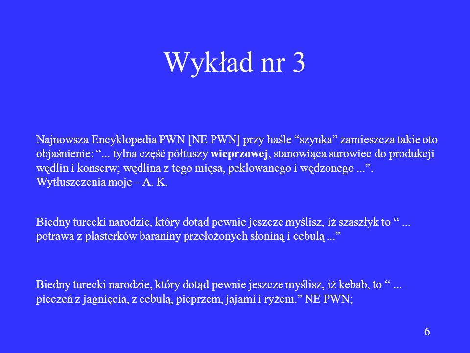 6 Wykład nr 3 Najnowsza Encyklopedia PWN [NE PWN] przy haśle szynka zamieszcza takie oto objaśnienie:...