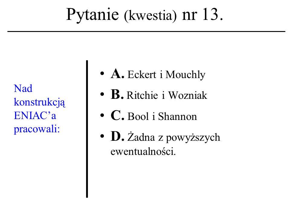 Pytanie (kwestia) nr 12. Nazwisko: Dennis M. Ritchie kojarzone być winno z terminem: A. system operacyjny; B. protokół komunikacyjny; C. pamięć zewnęt
