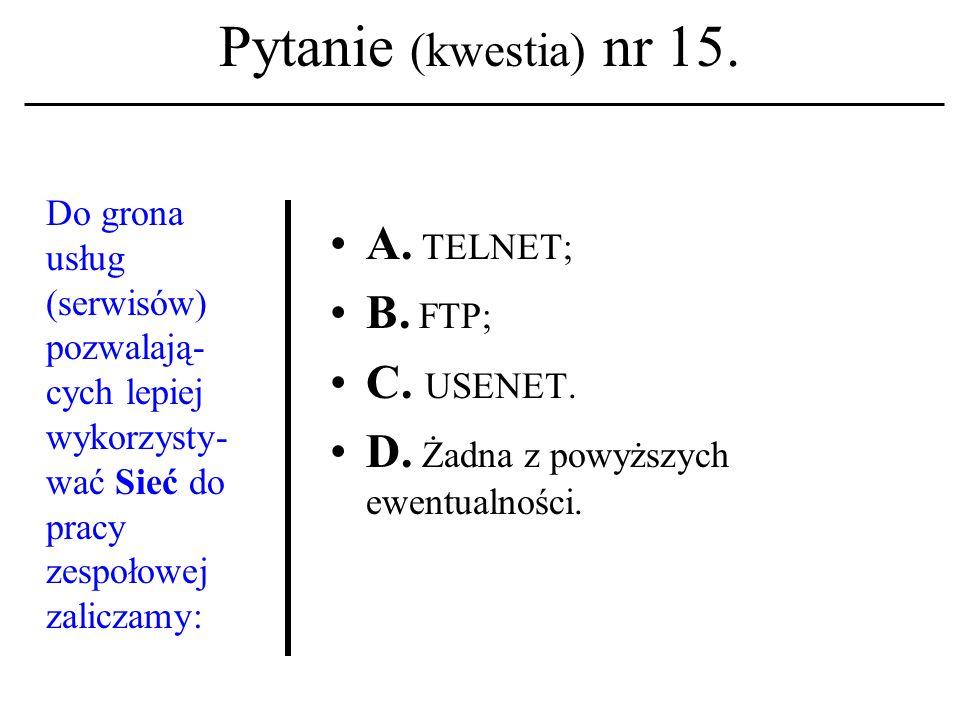 Pytanie (kwestia) nr 14. Z jaką usługą sieciową kojarzysz terminypost ibody (postu) ? A. Usenet; B. Lista dyskusyjna; C. Poczta elektroniczna. D. Żadn
