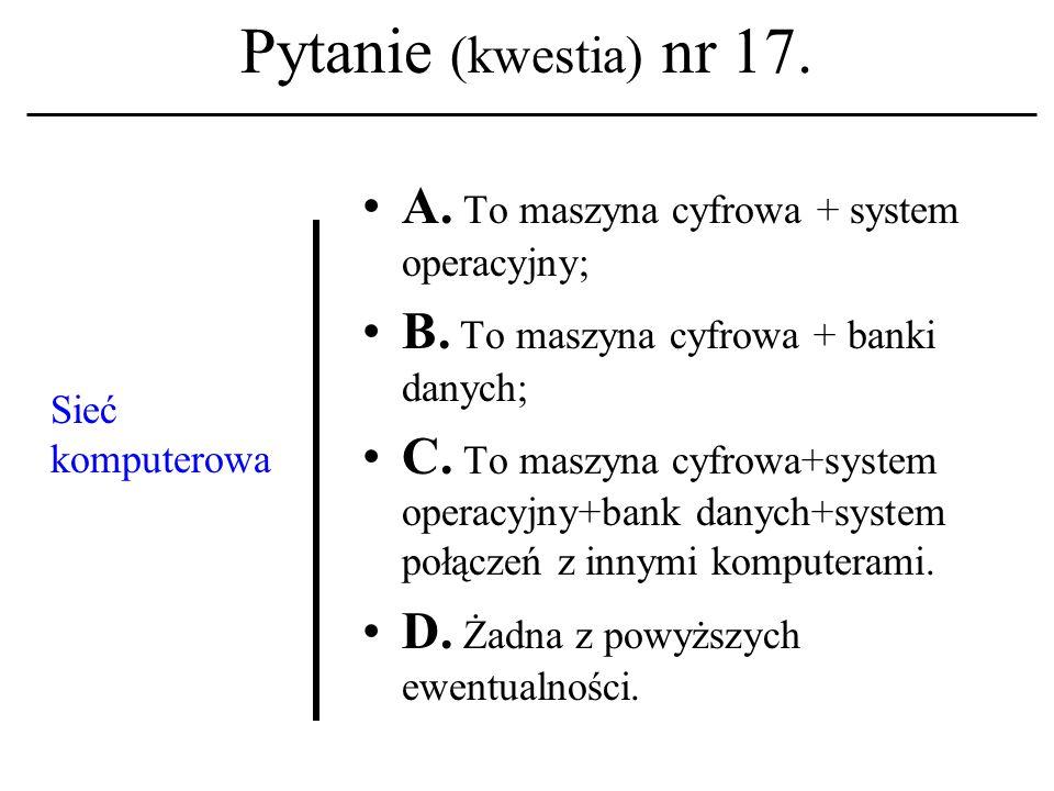 Pytanie (kwestia) nr 16. Która z usług bezwzględnie wymaga statusuon-line podczas pracy? A. Poczta elektroniczna; B. IRC; C. Lista dyskusyjna. D. Żadn