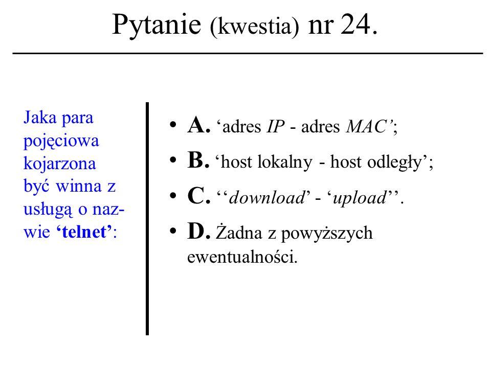 Pytanie (kwestia) nr 23. Ojczyzną usługi o nazwieInternet Relay Chat jest: A. Finlandia. B. Holandia. C. Wielka Brytania. D. Żadna z powyższych ewentu