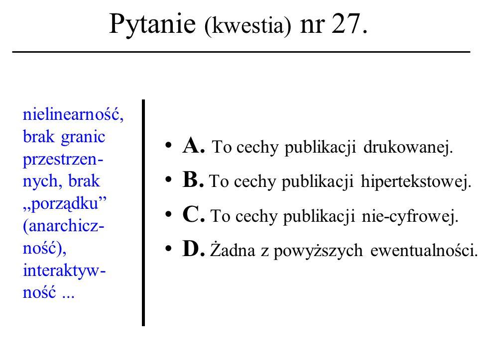 Pytanie (kwestia) nr 26. (...) zinstytucjo- nalizowany (...), usystematyzowa- ny proces kształcenia, gdzie użyte, czyli wykorzystane zostają na dużą s