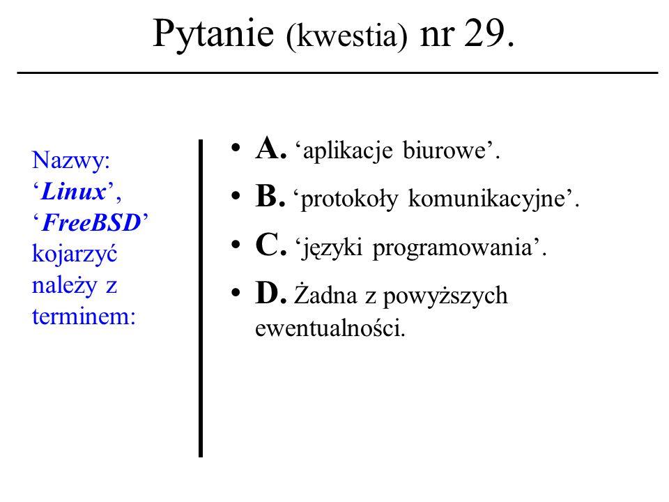 Pytanie (kwestia) nr 28. Thunderbird A. To nazwisko twórcy protokołu TCP/IP. B. To nazwa programu-klienta jednej z usług sieciowych. C. To nazwa główn