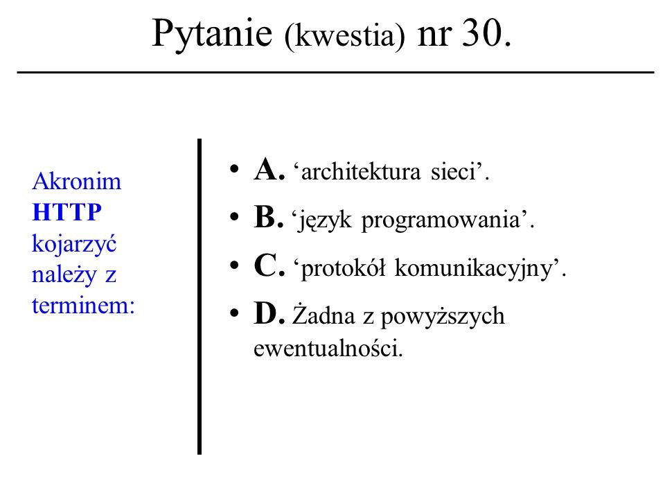 Pytanie (kwestia) nr 29. Nazwy:Linux,FreeBSD kojarzyć należy z terminem: A. aplikacje biurowe. B. protokoły komunikacyjne. C. języki programowania. D.