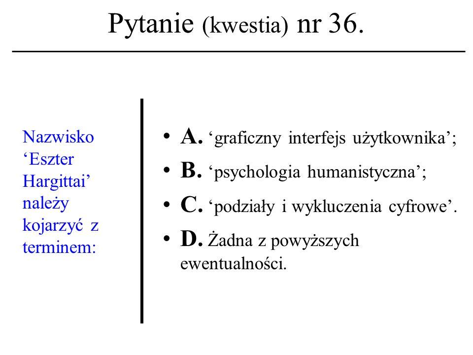 Pytanie (kwestia) nr 35. Lista dyskusyjna A. To system zapisów w mechanizmie przydziału kont. B. To nazwa jednej z usług (serwisów) sieciowych. C. To
