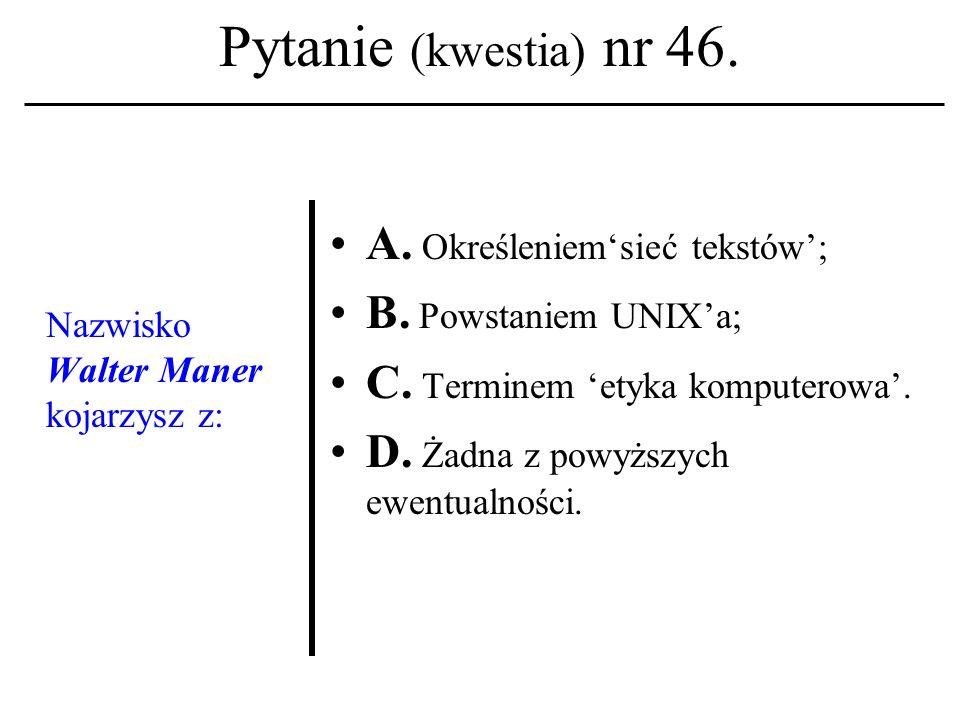 Pytanie (kwestia) nr 45. Obszar pamięci (szerzej: zasobów) komputera oddany (wydzielony) dla potrzeb użytkownika kojarzysz z terminem: A. Konto użytko