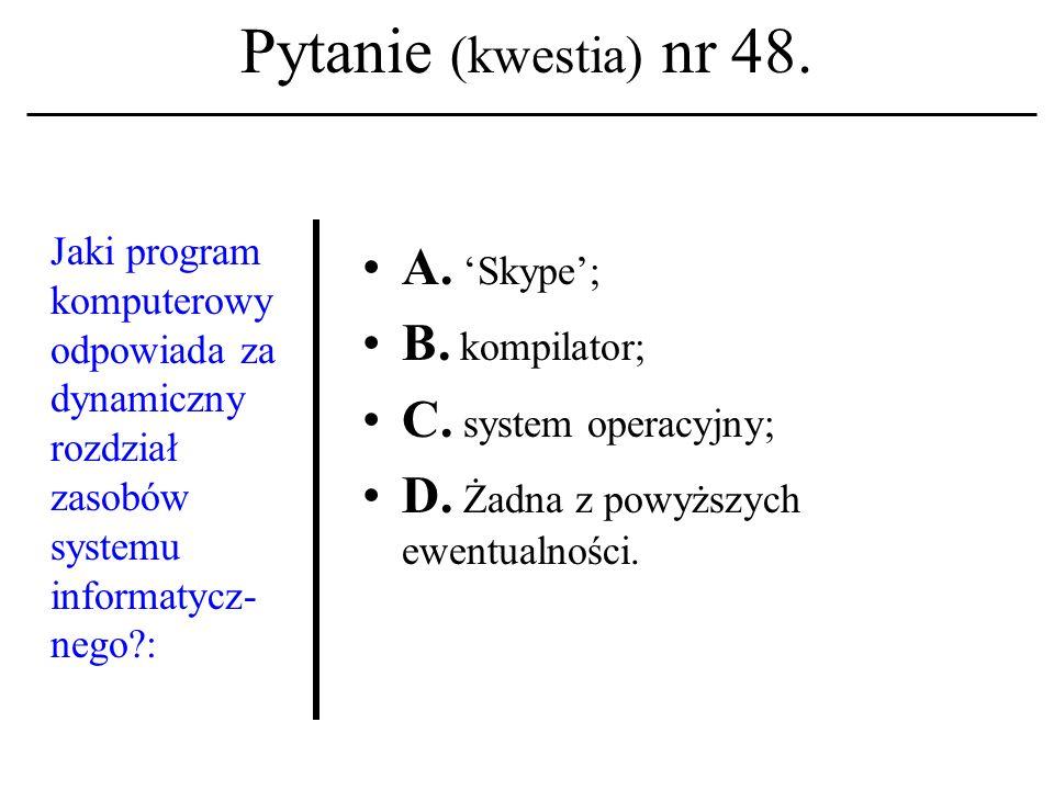 Pytanie (kwestia) nr 47. Język znaczników hiperteksto- wych znany jest z akronimu: A. PHP; B. HTML; C. MySQL. D. Żadna z powyższych ewentualności.