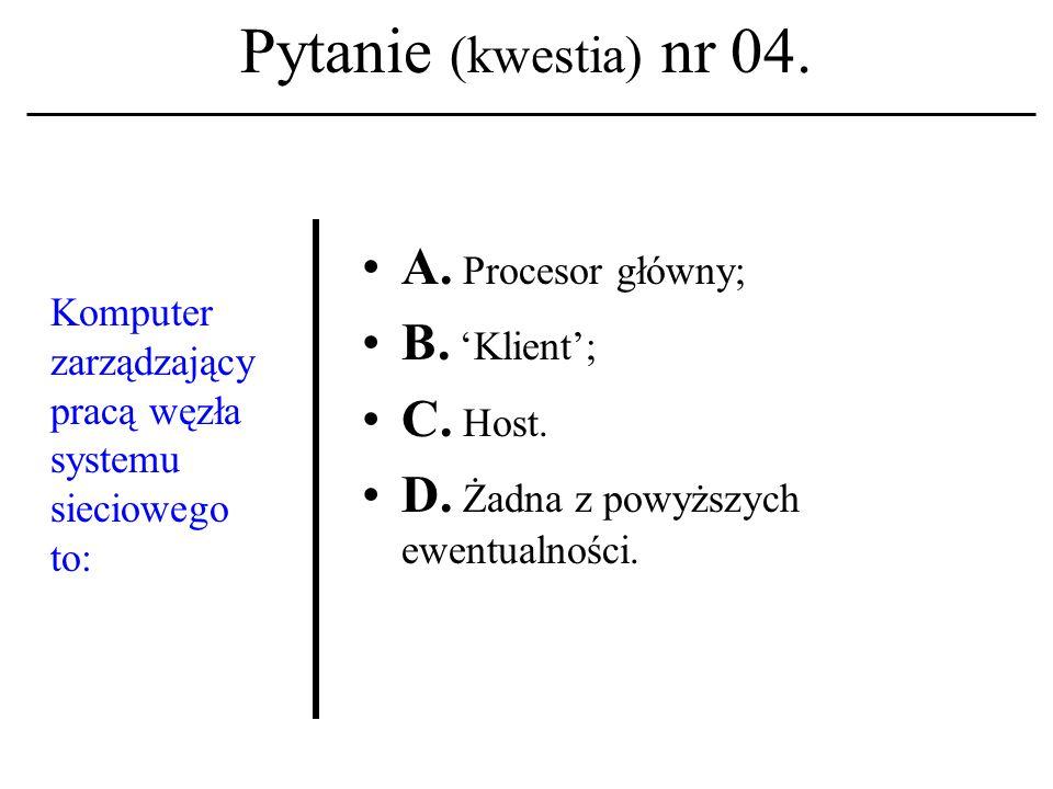 Pytanie (kwestia) nr 04.Komputer zarządzający pracą węzła systemu sieciowego to: A.
