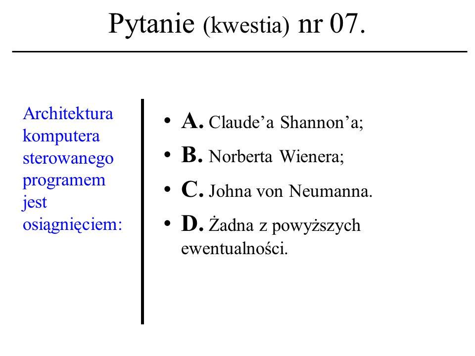 Pytanie (kwestia) nr 07.Architektura komputera sterowanego programem jest osiągnięciem: A.