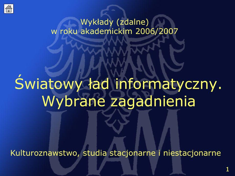 2 Światowy ład informatyczny. Wybrane zagadnienia Wykłady (zdalne) w roku akademickim 2006/2007 Kulturoznawstwo, studia stacjonarne i niestacjonarne 1