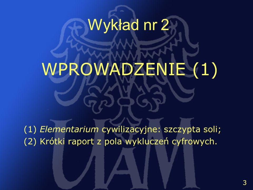 4 Wykład nr 2 3 (1) Elementarium cywilizacyjne: szczypta soli; (2) Krótki raport z pola wykluczeń cyfrowych. WPROWADZENIE (1)