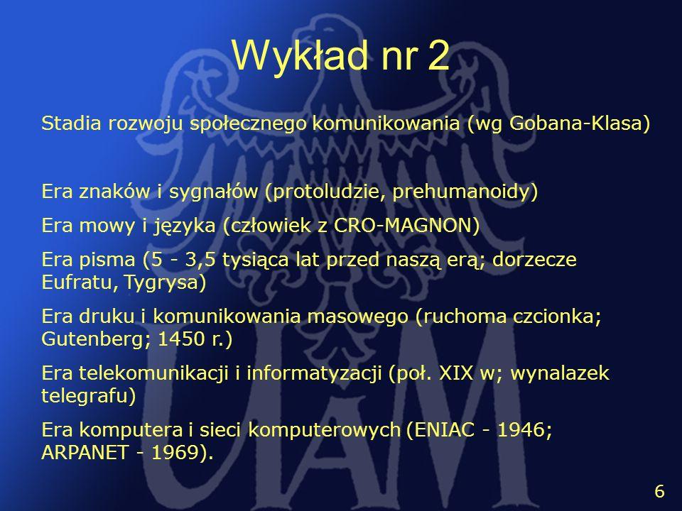 7 6 Wykład nr 2 Stadia rozwoju społecznego komunikowania (wg Gobana-Klasa) Era znaków i sygnałów (protoludzie, prehumanoidy) Era mowy i języka (człowi