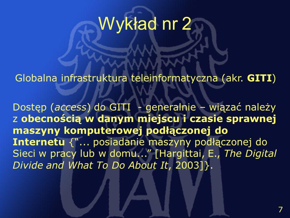 8 7 Wykład nr 2 Globalna infrastruktura teleinformatyczna (akr. GITI) Dostęp (access) do GITI - generalnie – wiązać należy z obecnością w danym miejsc