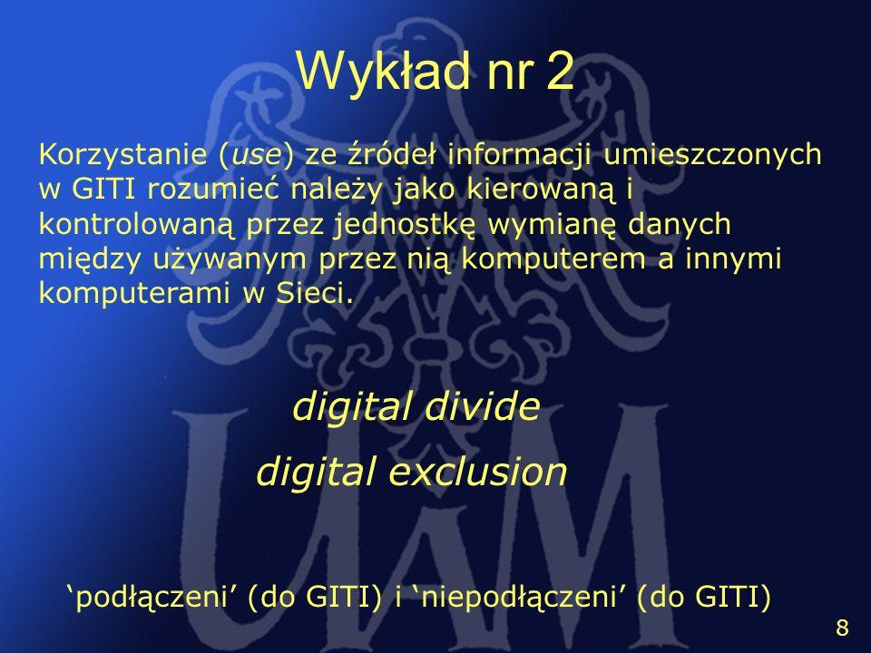 9 8 Wykład nr 2 Korzystanie (use) ze źródeł informacji umieszczonych w GITI rozumieć należy jako kierowaną i kontrolowaną przez jednostkę wymianę dany