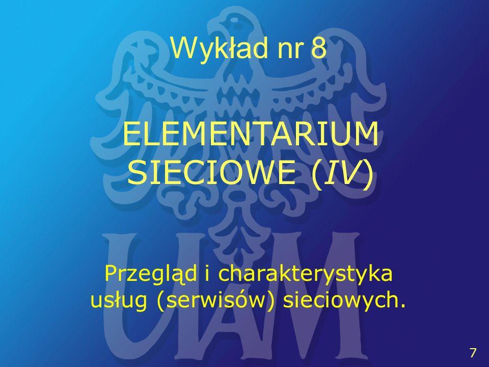 8 8 Wykład nr 8 ELEMENTARIUM SIECIOWE (IV) TELNETPOCZTA ELEKTRONICZNAFTP WWW LISTY DYSKUSYJNE GRUPY DYSKUSYJNE IRC USENET